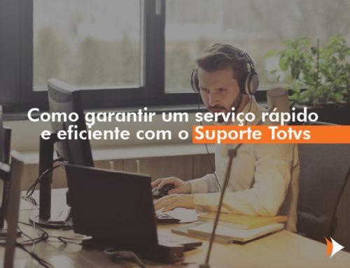 Como garantir um serviço rápido e eficiente com o Suporte TOTVS