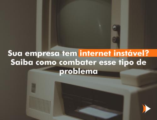 Sua empresa tem internet instável? Saiba como combater esse tipo de problema