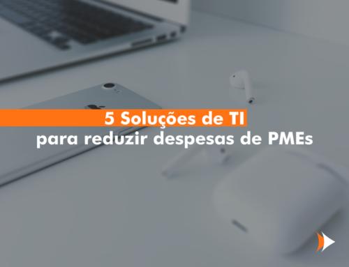 5 Soluções de TI para reduzir despesas de PMEs