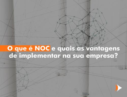 O que é NOC e quais as vantagens de implementar na sua empresa?